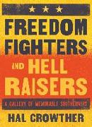 Cover-Bild zu Freedom Fighters and Hell Raisers: A Gallery of Memorable Southerners von Crowther, Hal