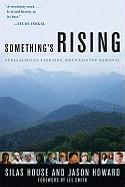 Cover-Bild zu Something's Rising: Appalachians Fighting Mountaintop Removal von House, Silas