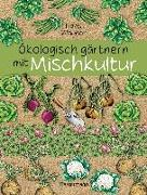 Cover-Bild zu Ökologisch gärtnern mit Mischkultur. Für einen gesunden und nachhaltigen Garten. Anbau, Aussaat, Ernte ohne Insektengifte und Kunstdünger. Mit Tabellen, welche Pflanzen zueinander passen, sowie die besten Vor- und Nachkulturen