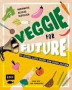 Cover-Bild zu Veggie for Future - 111 Rezepte & gute Gründe, kein Fleisch zu essen