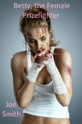 Cover-Bild zu Smith, Joe: Betty, the Female Prizefighter (eBook)