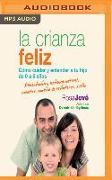 Cover-Bild zu Jove, Rosa: La Crianza Feliz: Cómo Cuidar y Entender a Tu Hijo de 0 a 6 Años