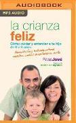 Cover-Bild zu Jove, Rosa: La Crianza Feliz (Narración En Castellano): Cómo Cuidar Y Entender a Tu Hijo de 0 a 6 Años