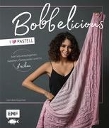 Cover-Bild zu BOBBELicious stricken - I love Pastell - Kleidung, Tücher und mehr mit Farbverlaufsgarnen, Pailletten, Glitzerperlen und Co