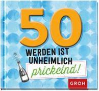 Cover-Bild zu 50 werden ist unheimlich prickelnd! von Groh Redaktionsteam (Hrsg.)