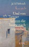 Cover-Bild zu Sehouli, Jalid: Und von Tanger fahren die Boote nach irgendwo (eBook)