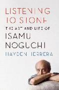 Cover-Bild zu Listening to Stone: The Art and Life of Isamu Noguchi von Herrera, Hayden