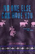 Cover-Bild zu Hale, Kathleen: No One Else Can Have You