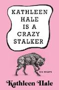 Cover-Bild zu Hale, Kathleen: Kathleen Hale Is a Crazy Stalker (eBook)