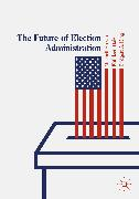 Cover-Bild zu Brown, Mitchell (Hrsg.): The Future of Election Administration (eBook)