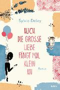 Cover-Bild zu Auch die große Liebe fängt mal klein an von Deloy, Sylvia