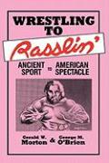 Cover-Bild zu Morton, Gerald W.: Wrestling to Rasslin': Ancient Sport to American Spectacle