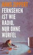 Cover-Bild zu Fernsehen ist wie Radio, nur ohne Würfel von Zippert, Hans