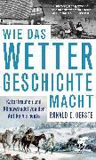 Cover-Bild zu Gerste, Ronald D.: Wie das Wetter Geschichte macht (eBook)
