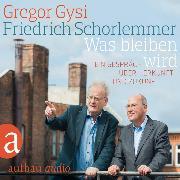 Cover-Bild zu Gysi, Gregor: Was bleiben wird - Ein Gespräch über Herkunft und Zukunft (Audio Download)