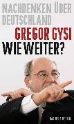 Cover-Bild zu Gysi, Gregor: Wie weiter? (eBook)