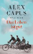 Cover-Bild zu Capus, Alex: Das Leben ist gut (eBook)