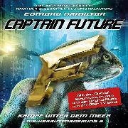 Cover-Bild zu Captain Future, Die Herausforderung, Folge 6: Kampf unter dem Meer (Audio Download) von Hamilton, Edmond