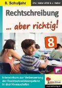 Cover-Bild zu Rechtschreibung ... aber richtig! / Klasse 8 (eBook) von Vatter-Wittl, Christiane
