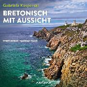 Cover-Bild zu Kasperski, Gabriela: Bretonisch mit Aussicht (ungekürzt) (Audio Download)