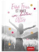 Cover-Bild zu Eine Frau ist immer im besten Alter von Groh Redaktionsteam (Hrsg.)
