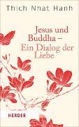 Cover-Bild zu Jesus und Buddha - Ein Dialog der Liebe von Thich Nhat Hanh