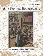 Cover-Bild zu Alte Brot- und Kuchenrezepte von Winkel, Peter