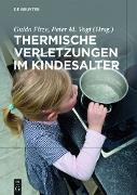 Cover-Bild zu Vogt, Peter M. (Hrsg.): Thermische Verletzungen im Kindesalter (eBook)