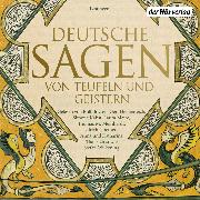 Cover-Bild zu Grimm, Brüder: Deutsche Sagen von Teufeln und Geistern (Audio Download)