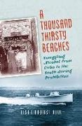 Cover-Bild zu A Thousand Thirsty Beaches: Smuggling Alcohol from Cuba to the South During Prohibition von Dorr, Lisa Lindquist