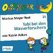 Cover-Bild zu Ohrenbär - eine OHRENBÄR Geschichte, Folge 26: Tobi bei den Wasserforschern (Hörbuch mit Musik) (Audio Download) von Askan, Katrin