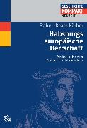Cover-Bild zu Habsburgs europäische Herrschaft (eBook) von Körber, Ester-Beate