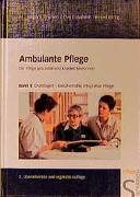 Cover-Bild zu Bd. 1: Ambulante Pflege. Die Pflege Gesunder und Kranker in der Gemeinde - Ambulante Pflege von Biedermann, Sabine (Beitr.)