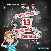Cover-Bild zu Johnson, Pete: Wie man 13 wird und überlebt (Audio Download)