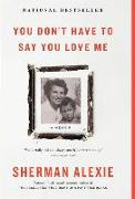 Cover-Bild zu You Don't Have to Say You Love Me: A Memoir von Alexie, Sherman