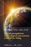 Cover-Bild zu Becker, Patrick (Hrsg.): Zukunftsperspektiven im theologisch-naturwissenschaftlichen Dialog (eBook)
