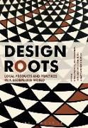 Cover-Bild zu Walker, Stuart (Hrsg.): Design Roots: Culturally Significant Designs, Products and Practices