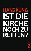 Cover-Bild zu Küng, Hans: Ist die Kirche noch zu retten? (eBook)