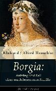 Cover-Bild zu Borgia: Aufstieg und Fall einer machtbesessenen Familie (eBook) von Henschke, Klabund