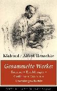 Cover-Bild zu Gesammelte Werke: Romane + Erzählungen + Gedichte + Dramen + Literaturgeschichte (eBook) von Henschke, Klabund
