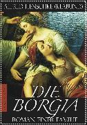 Cover-Bild zu Die Borgia - Roman einer Familie (Illustriert) (eBook) von Henschke, Alfred