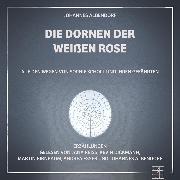 Cover-Bild zu Albendorf, Johannes: Die Dornen der Weißen Rose (Audio Download)