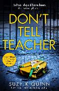 Cover-Bild zu Quinn, Suzy K: Don't Tell Teacher: A gripping psychological thriller with a shocking twist, from the New York Times bestselling author (eBook)