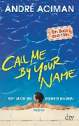 Cover-Bild zu Aciman, André: Call Me by Your Name Ruf mich bei deinem Namen