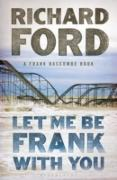 Cover-Bild zu Ford, Richard: Let Me Be Frank With You (eBook)