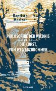 Cover-Bild zu Philosophie der Wildnis oder Die Kunst, vom Weg abzukommen von Morizot, Baptiste