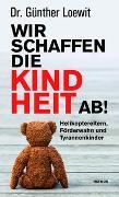 Cover-Bild zu Wir schaffen die Kindheit ab! von Loewit, Günther