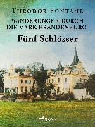 Cover-Bild zu Wanderungen durch die Mark Brandenburg - Fünf Schlösser (eBook) von Fontane, Theodor