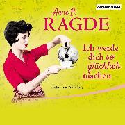Cover-Bild zu Ich werde dich so glücklich machen (Audio Download) von Ragde, Anne B.
