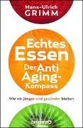 Cover-Bild zu Echtes Essen. Der Anti-Aging-Kompass von Grimm, Hans-Ulrich